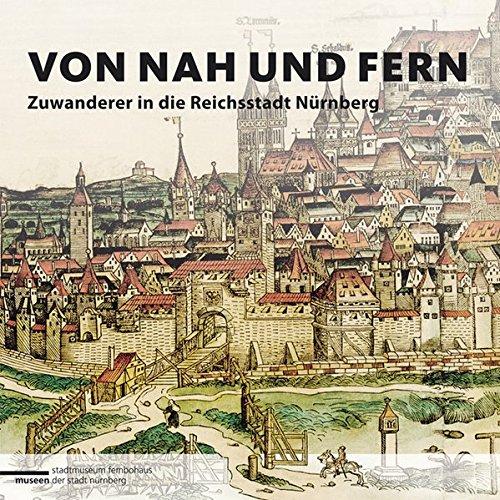 9783865689986: Von nah und fern. Zuwanderer in die Reichsstadt Nürnberg