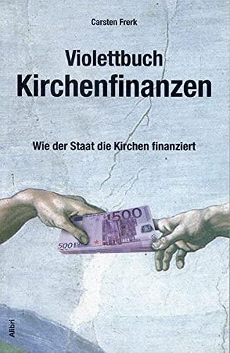 Violettbuch Kirchenfinanzen: Wie der Staat die Kirchen finanziert - Frerk, Carsten