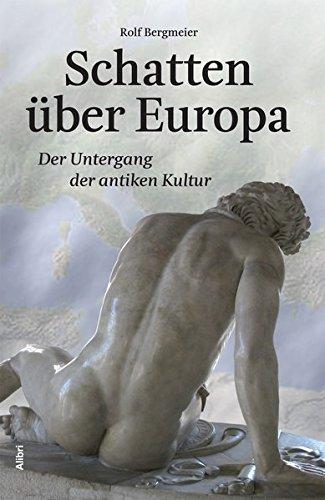 Schatten über Europa: Der Untergang der antiken Kultur - Bergmeier, Rolf