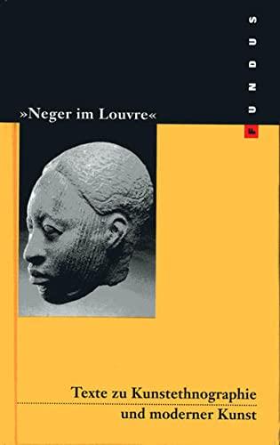 Neger Im Louvre: Texte Zu Kunstethnographie Und: Hrsg.: Wolfgang Till
