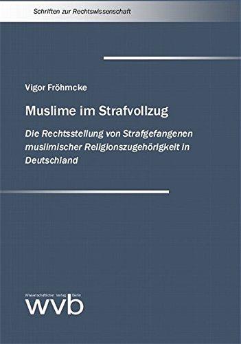9783865730527: Muslime im Strafvollzug: Die Rechtsstellung von Strafgefangenen muslimischer Religionszugeh�rigkeit in Deutschland