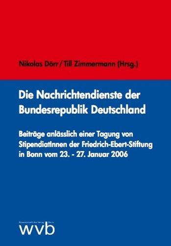 9783865733078: Die Nachrichtendienste der Bundesrepublik Deutschland: Beiträge anlässlich einer Tagung von StipendiatInnen der Friedrich-Ebert-Stiftung in Bonn vom 23.-27. Januar 2006 (Livre en allemand)