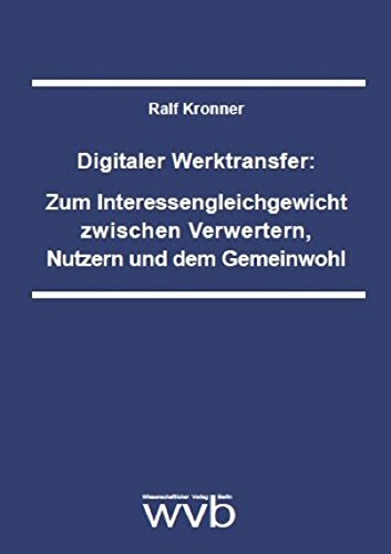9783865733474: Digitaler Werktransfer: Zum Interessengleichgewicht zwischen Verwertern, Nutzern und dem Gemeinwohl: Eine rechtsvergleichende Studie des ... dargelegt am Beispiel von Musikwerken