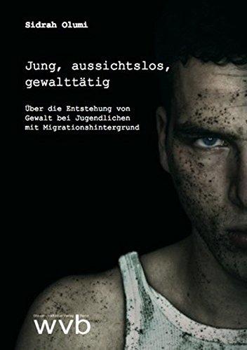 9783865735386: Jung, aussichtslos, gewalttätig: Über die Entstehung von Gewalt bei Jugendlichen mit Migrationshintergrund