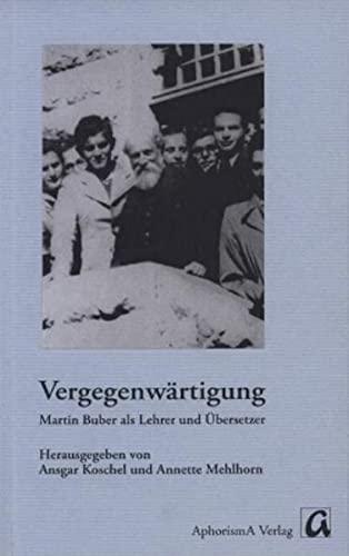 Vergegenwärtigung: Martin Buber als Lehrer und Übersetzer: Licharz, Werner, Krone,