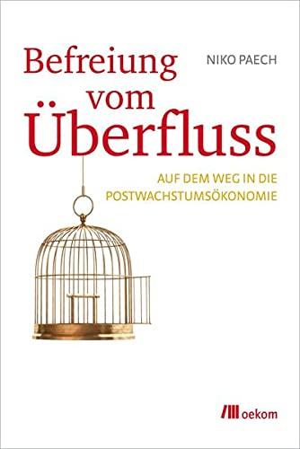9783865811813: Befreiung vom Überfluss: Auf dem Weg in die Postwachstumsökonomie