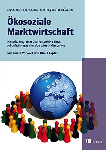 Ökosoziale Marktwirtschaft: Historie, Programm und Perspektive eines: Franz Josef Radermacher;