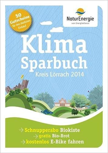 Klimasparbuch Kreis Lörrach 2014: Klima schützen & Geld sparen : Klima schützen & Geld sparen. Mit 50 Gutscheine für den ökofairen Einkauf. Schnupperabo Biokiste, gratis Bio-Brot, kostenlos E-Bike fahren
