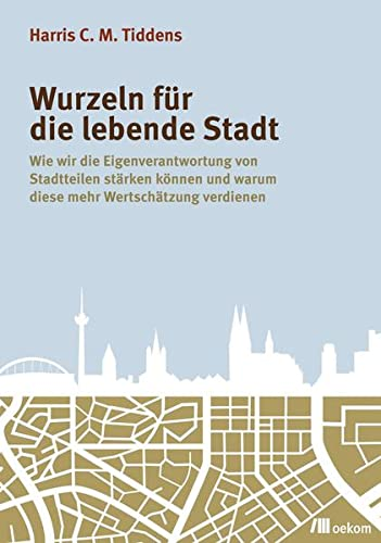 9783865814685: Wurzeln für die lebende Stadt: Wie wir die Eigenverantwortung von Stadtteilen stärken können und warum diese mehr Wertschätzung verdienen