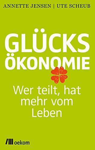9783865816610: Glücksökonomie: Wer teilt, hat mehr vom Leben