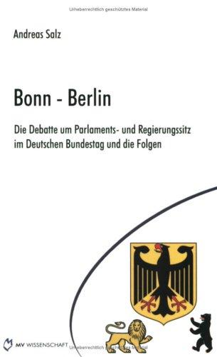 9783865823427: Bonn - Berlin: Die Debatte um Parlaments- und Regierungssitz im Deutschen Bundestag und die Folgen