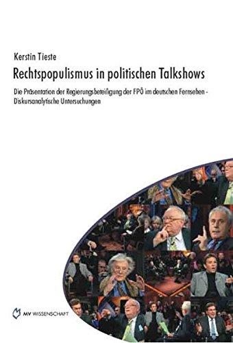 9783865823656: Rechtspopulismus in politischen Talkshows: Die Präsentation der Regierungsbeteiligung der FPÖ im deutschen Fernsehen - Diskursanalytische Untersuchungen
