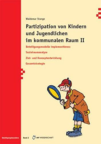 9783865827906: Partizipation von Kindern und Jugendlichen im kommunalen Raum II: Beteiligungsmodelle implementieren. Sozialraumanalyse. Ziel- und Konzeptentwicklung. Gesamtstrategie