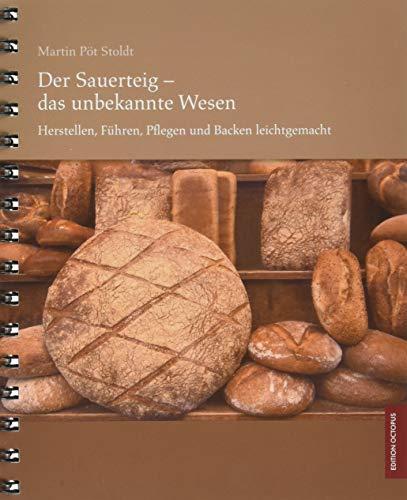 9783865829641: Der Sauerteig - das unbekannte Wesen - Herstellen, Führen, Pflegen und Backen leicht gemacht
