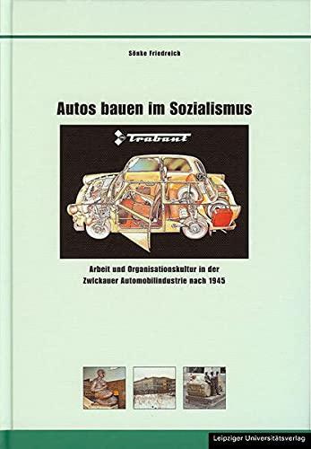 Autos bauen im Sozialismus: Arbeit und Organisationskultur in der Zwickauer Automobilindustrie nach...
