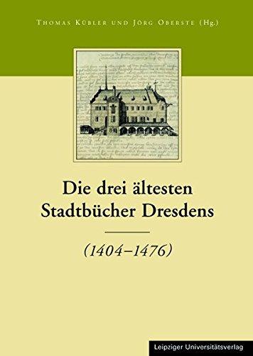 9783865832122: Die drei ältesten Stadtbücher Dresdens 1404 - 1476: Die Stadtbücher Dresdens 1404 - 1535 und Altendresdens 1412 - 1528