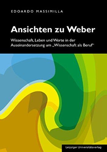 Ansichten zu Weber: Wissenschaft, Leben und Werte in der Auseinandersetzung um ?Wissenschaft als ...