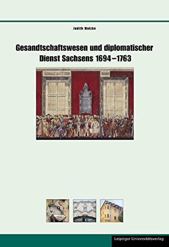 Gesandtschaftswesen und diplomatischer Dienst Sachsens 1694 - 1763 (Hardback): Judith Matzke