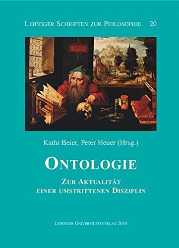 Ontologie. Zur Aktualität einer umstrittenen Disziplin. (Leipziger Schriften zur Philosophie, Band 20) - Beier, Kathi / Heuer, Peter (Hrsg.)