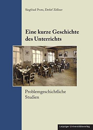 Eine kurze Geschichte des Unterrichts. Problemgeschichtliche Studien. - Protz, Siegfried und Detlef Zöllner
