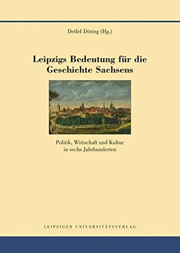 Leipzigs Bedeutung für die Geschichte Sachsens: Detlef D�ring
