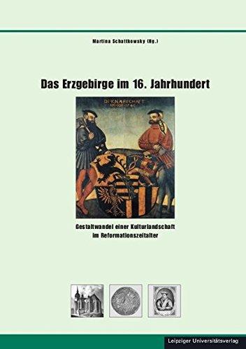 Das Erzgebirge im 16. Jahrhundert: Martina Schattkowsky