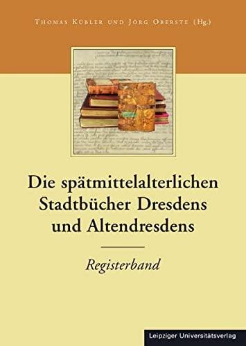 Die Stadtbücher Dresdens (1404-1535) und Altdresdens (1412-1528) / Die spä...