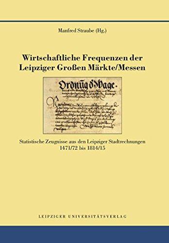 Wirtschaftliche Frequenzen der Leipziger Großen Märkte/Messen: Manfred Straube