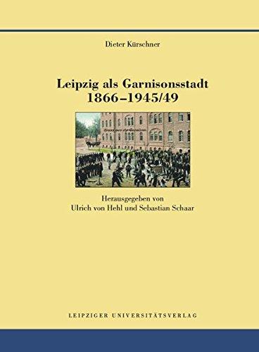 9783865839077: Leipzig als Garnisonsstadt 1866-1945/49: Herausgegeben von Ulrich von Hehl und Sebastian Schaar