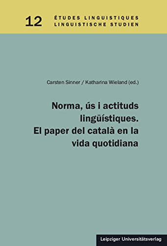Norma, ús i actituds lingüístiques. El paper del català en la vida quotidiana (Paperback)