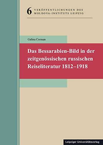 Das Bessarabien-Bild in der zeitgenössischen russischen Reiseliteratur 1812-1918: Galina ...