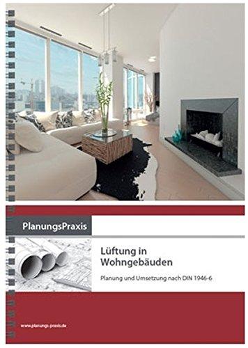 PlanungsPraxis Lüftung in Wohngebäuden - Planung und Umsetzung nach DIN 1946-6: Eberard ...