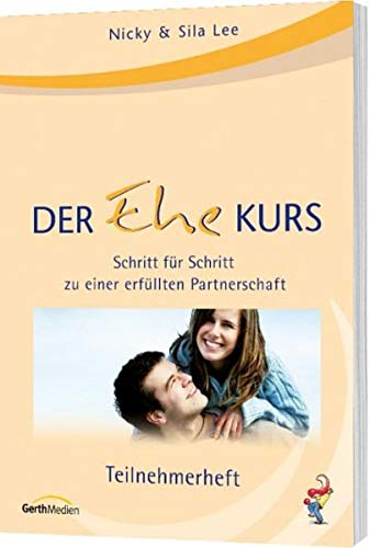 Der Ehe-Kurs (Teilnehmer): Schritt für Schritt zu einer erfüllten Partnerschaft: Nicky ...