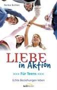 9783865913579: Liebe in Aktion f�r Teens: Echte Beziehungen leben