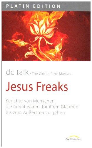 9783865913951: Jesus Freaks: Berichte von Menschen, die bereit waren, für ihren Glauben bis zum Äußersten zu gehen