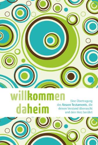 9783865915931: Willkommen daheim (Young Edition): Eine Übertragung des Neuen Testament, die deinen Verstand überrascht und dein Herz berührt
