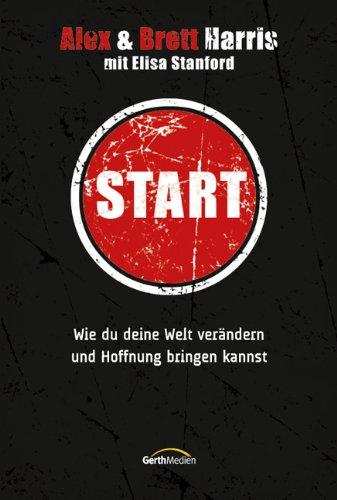 9783865915948: Start: Wie du deine Welt verändern und Hoffnung bringen kannst