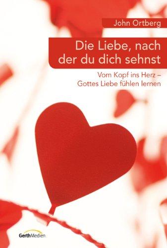 9783865916013: Die Liebe, nach der du dich sehnst: Vom Kopf ins Herz - Gott Liebe f�hlen lernen