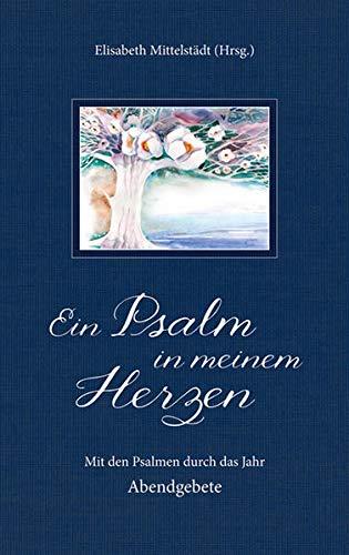 9783865919090: Ein Psalm in meinem Herzen: Mit den Psalmen durch das Jahr. Abendgebete
