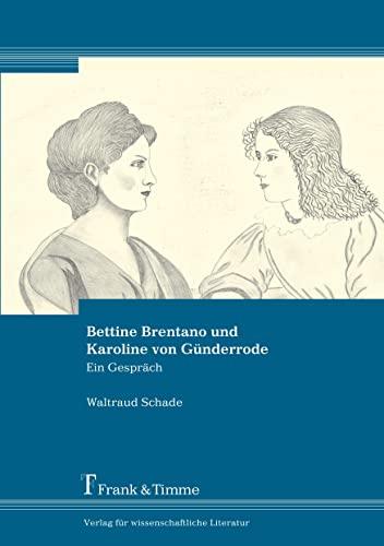 Bettine Brentano und Karoline von Günderrode. - Schade, Waltraud