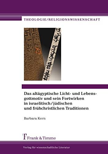 9783865961075: Das altägyptische Licht- und Lebensgottmotiv und sein Fortwirken in israelitisch/jüdischen und frühchristlichen Traditionen: Eine religionsphänomenologische Untersuchung