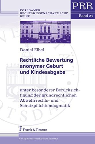 Rechtliche Bewertung anonymer Geburt und Kindesabgabe: Daniel Elbel