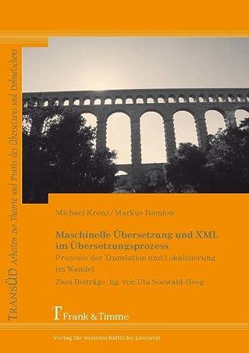 9783865961846: Maschinelle �bersetzung und XML im �bersetzungsprozess: Prozesse der Translation und Lokalisierung im Wandel. Zwei Beitr�ge, hg. von Uta Seewald-Heeg