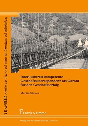 9783865962065: Interkulturell kompetente Geschäftskorrespondenz als Garant für den Geschäftserfolg: Linguistische Analysen und fachkommunikative Ratschläge für die ... und Praxis des Übersetzens und Dolmetschens