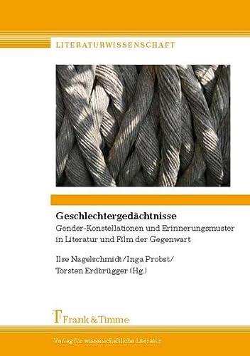 9783865962324: Geschlechtergedächtnisse: Gender-Konstellationen und Erinnerungsmuster in Literatur und Film der Gegenwart