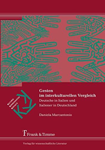 Gesten im interkulturellen Vergleich: Deutsche in Italien und Italiener in Deutschland (Paperback):...