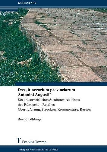 Das 'Itinerarium provinciarum Antonini Augusti', komplett in: Löhberg, Bernd
