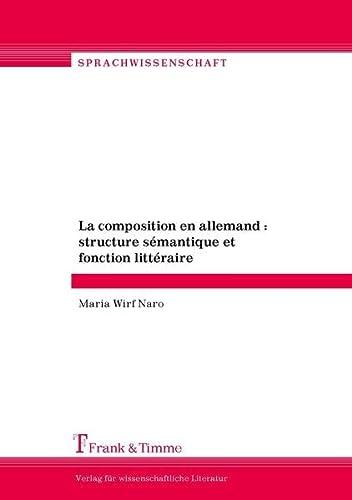 La composition en allemand : structure sémantique et fonction littéraire: Maria Wirf ...
