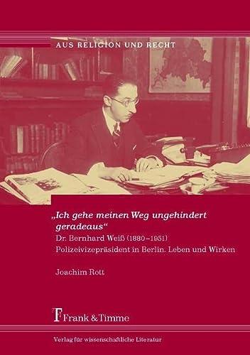 """9783865963079: """"Ich gehe meinen Weg ungehindert geradeaus"""": Dr. Bernhard Weiß (1880–1951). Polizeivizepräsident in Berlin. Leben und Wirken (German Edition)"""
