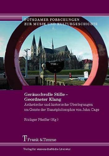 9783865963192: Geräuschvolle Stille - Geordneter Klang: Ästhetische und historische Überlegungen im Geiste der Kunstphilosophie von John Cage